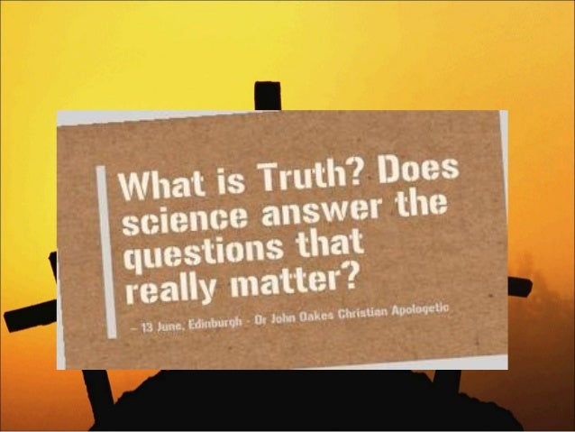 Ethical Answers in an Unethical World What is Truth? John Oakes, PhD Edinbugh June 13, 2014 Christian and Other World Views