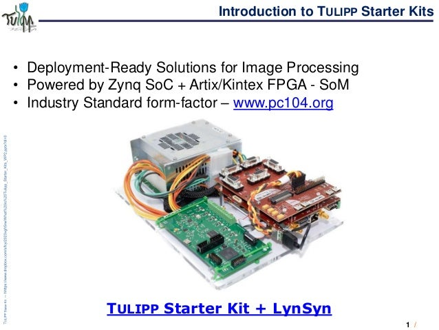 1 / Introduction to TULIPP Starter Kits • Deployment-Ready Solutions for Image Processing • Powered by Zynq SoC + Artix/Ki...