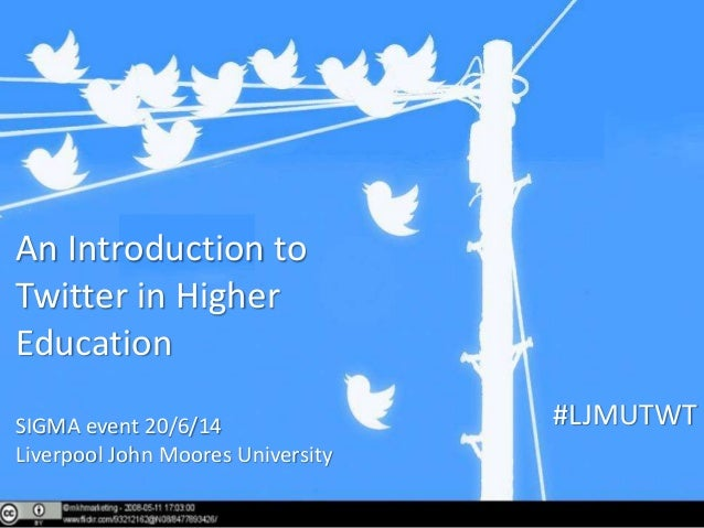 #LJMUTWT An Introduction to Twitter in Higher Education SIGMA event 20/6/14 Liverpool John Moores University