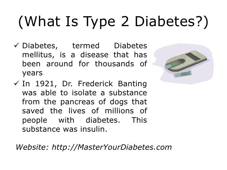 (What Is Type 2 Diabetes?) Diabetes,    termed    Diabetes  mellitus, is a disease that has  been around for thousands of...