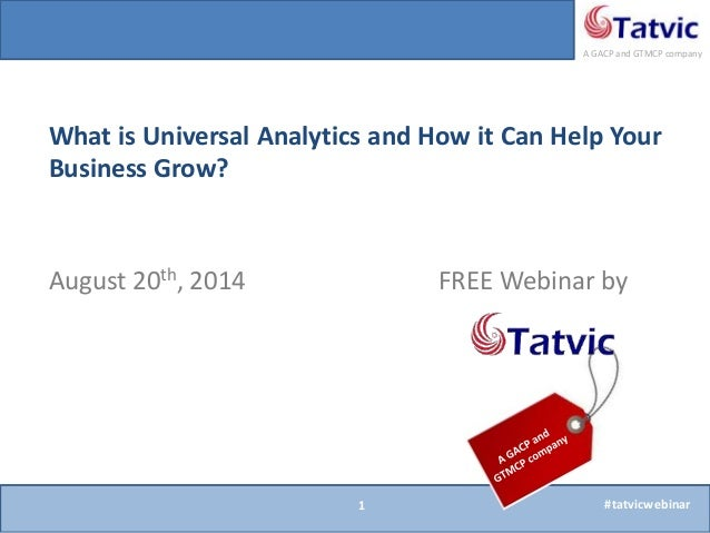 #excelplugin A GACP and GTMCP company FREE Webinar byAugust 20th, 2014 What is Universal Analytics and How it Can Help You...