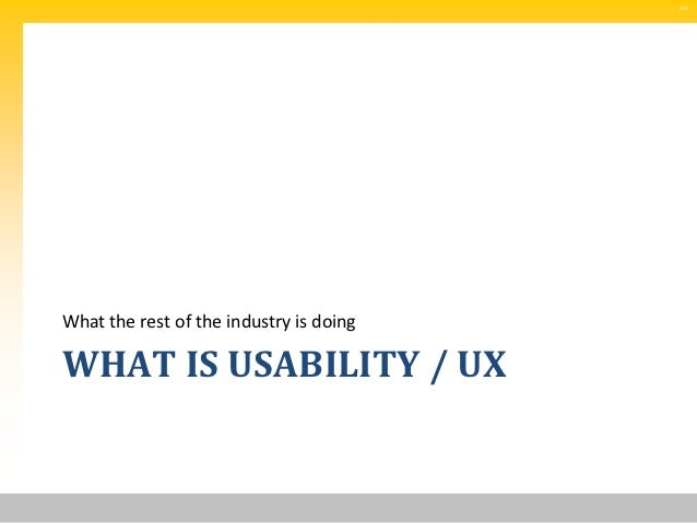 SMWhat the rest of the industry is doingWHAT IS USABILITY / UX