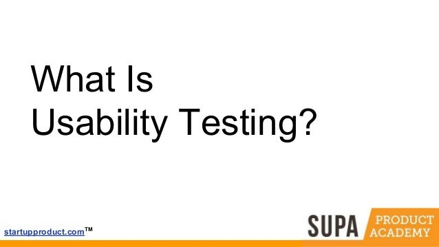 startupproduct.comTM What Is Usability Testing?