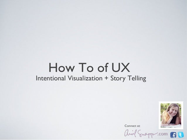 How To of UXIntentional Visualization + Story TellingConnect at: