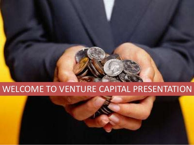 WELCOME TO VENTURE CAPITAL PRESENTATION