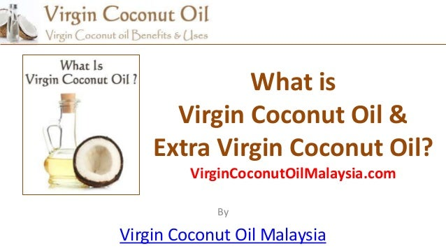 What isVirgin Coconut Oil &Extra Virgin Coconut Oil?VirginCoconutOilMalaysia.comByVirgin Coconut Oil Malaysia