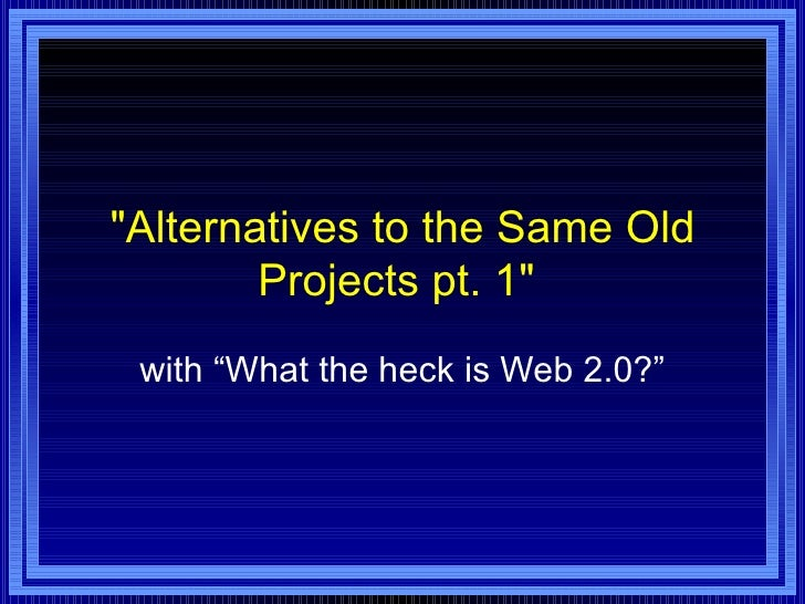 """""""Alternatives to the Same Old Projects pt. 1""""  with """"What the heck is Web 2.0?"""""""