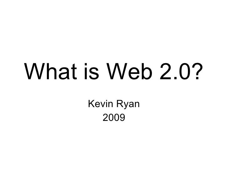 What is Web 2.0?      Kevin Ryan        2009