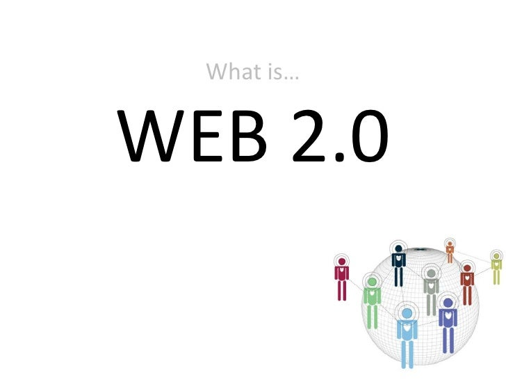 What is…WEB 2.0<br />