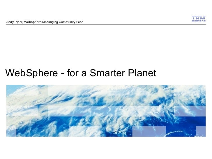 Andy Piper, WebSphere Messaging Community LeadWebSphere - for a Smarter Planet                                            ...