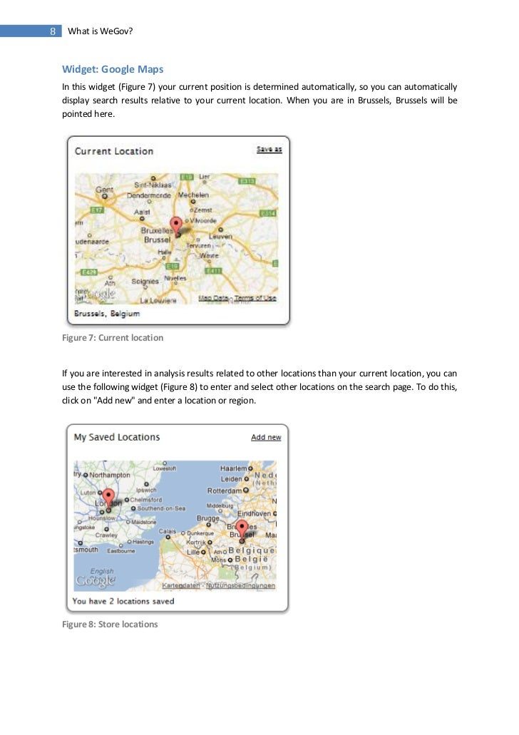 8    What is WeGov?    Widget: Google Maps    In this widget (Figure 7) your current position is determined automatically,...