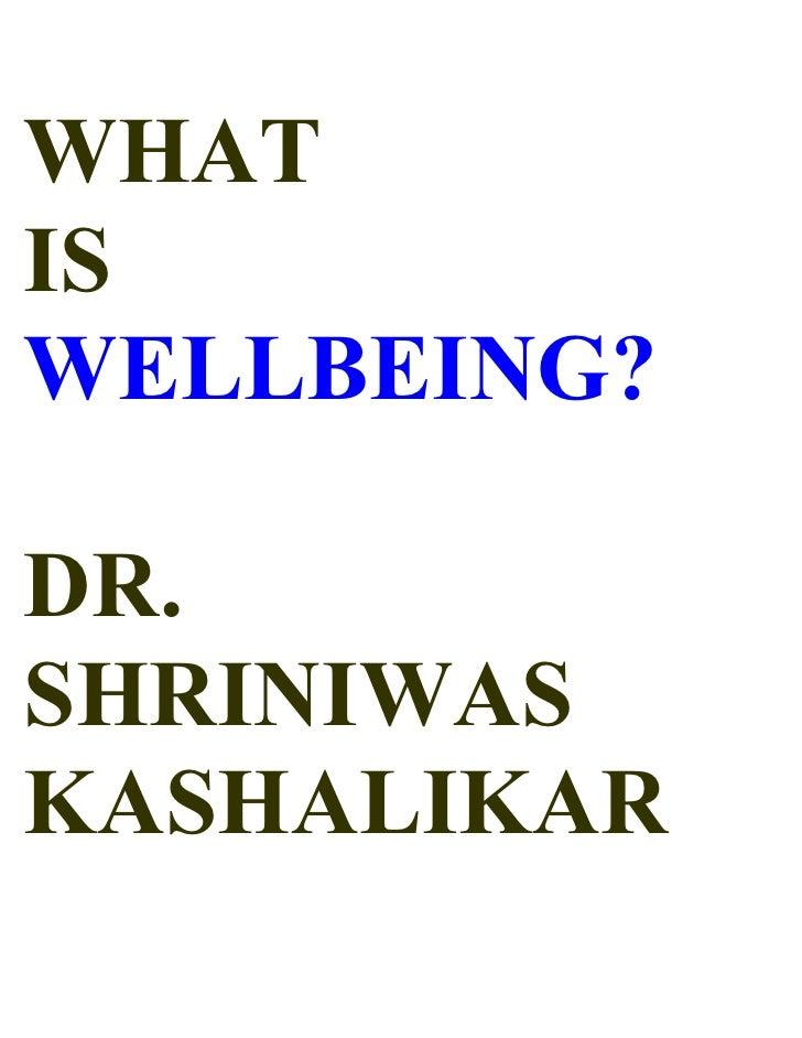 WHAT IS WELLBEING?  DR. SHRINIWAS KASHALIKAR