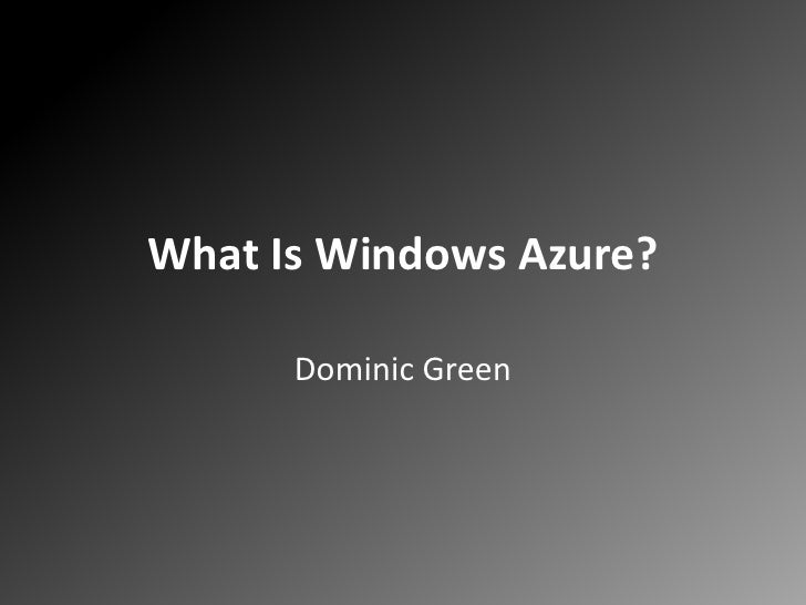 What Is Windows Azure?<br />Dominic Green<br />