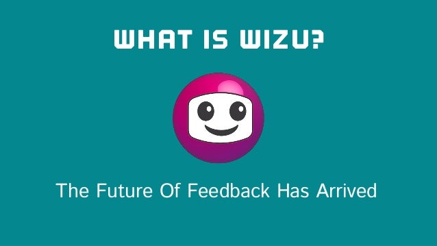 What Is Wizu? The Future Of Feedback Has Arrived