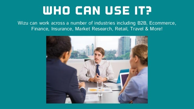 Who can use it? Wizu can work across a number of industries including B2B, Ecommerce, Finance, Insurance, Market Research,...