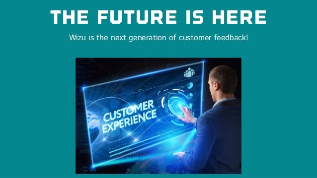 The future is here Wizu is the next generation of customer feedback!