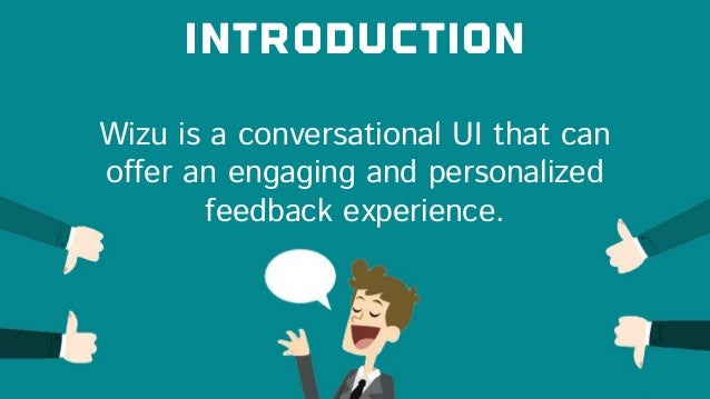 Wizu is a conversational UI that can offer an engaging and personalized feedback experience. introduction