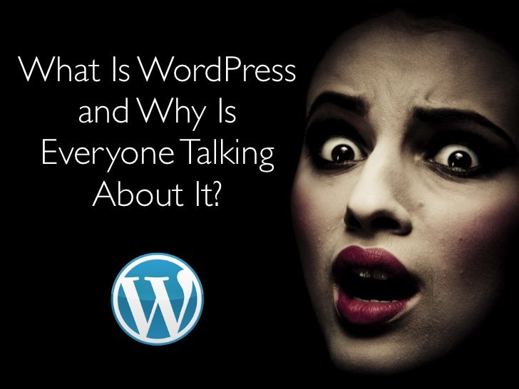 What Is WordPress   and Why Is Everyone Talking    About It?