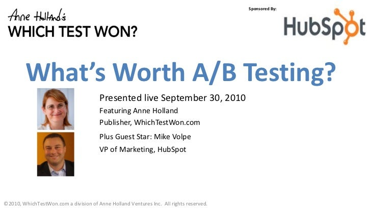 Sponsored By:              What's Worth A/B Testing?                                        Presented live September 30, 2...