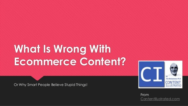 What Is Wrong With Ecommerce Content? Or Why Smart People Believe Stupid Things! From ContentIllustrated.com