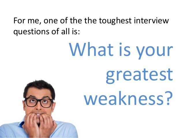 The Toughest Interview Question Of All ...And How To Answer It Slide 2