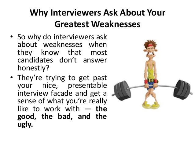 Why Interviewers Ask About Your Greatest Weaknesses; 21.