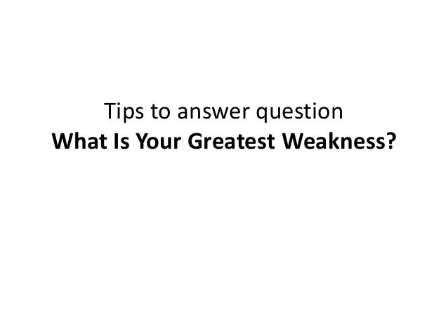 Tips to answer question What Is Your Greatest Weakness?