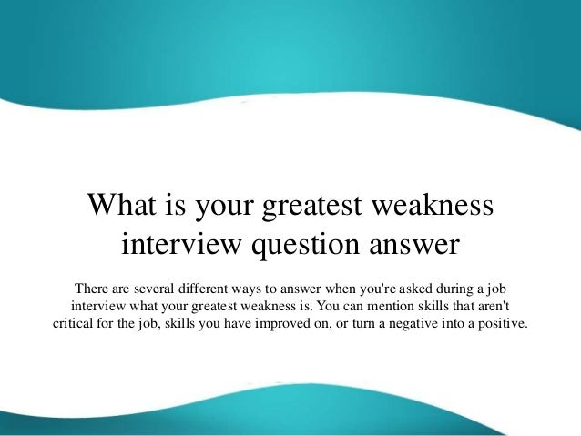 What is your greatest weakness interview question answer