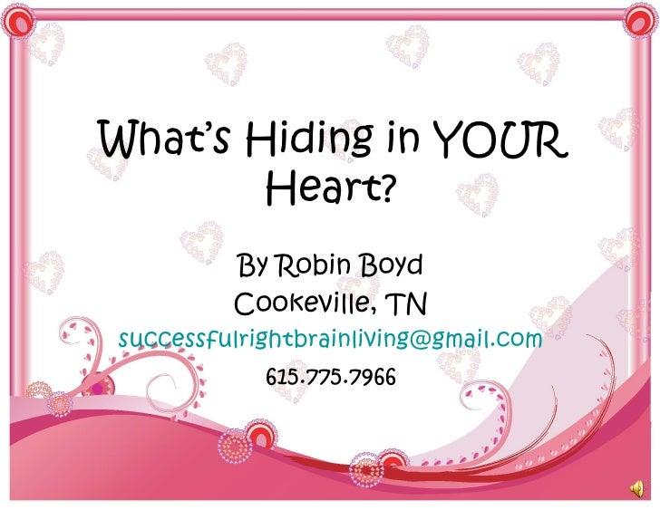 What's Hiding in YOUR        Heart?         By Robin Boyd         Cookeville, TNsuccessfulrightbrainliving@gmail.com      ...