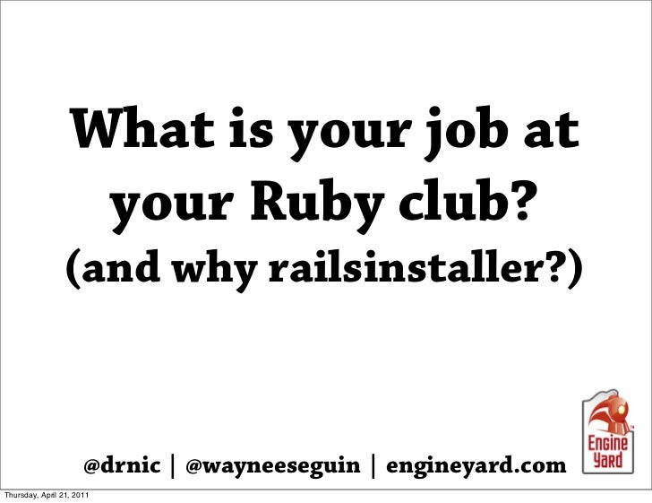 What is your job at                   your Ruby club?                (and why railsinstaller?)                      @drnic...