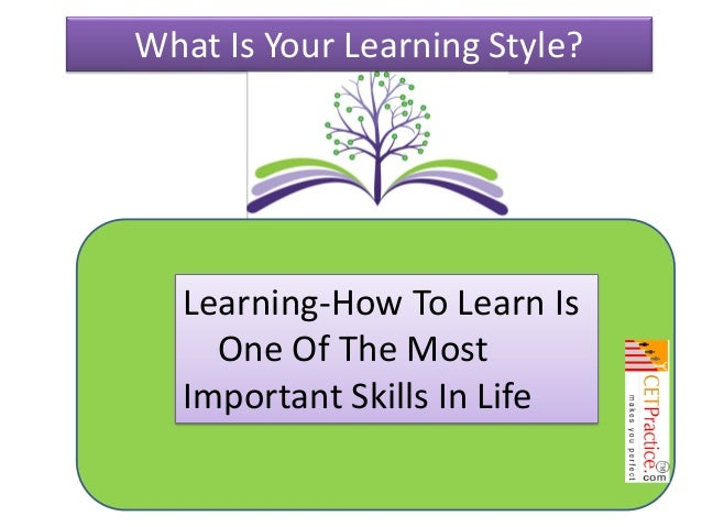 What Is Your Learning Style?  Learning-How To Learn Is One Of The Most Important Skills In Life