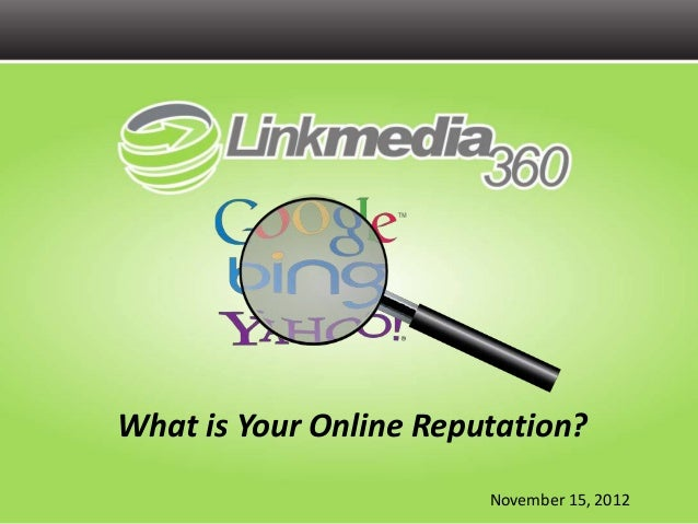What is Your Online Reputation?                        November 15, 2012