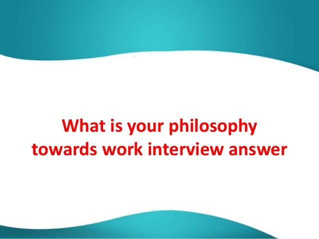 whats your philosophy