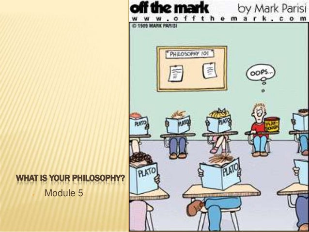 WHAT IS YOUR PHILOSOPHY?  Module 5