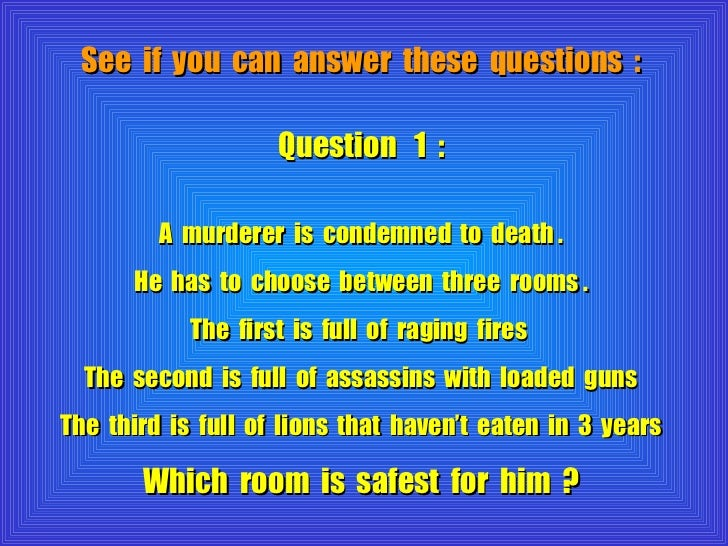 See  if  you  can  answer  these  questions  : Question  1  : A  murderer  is  condemned  to  death . He  has  to  choose ...
