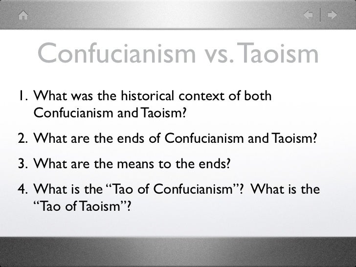 Confucianism vs. Taoism1. What was the historical context of both   Confucianism and Taoism?2. What are the ends of Confuc...