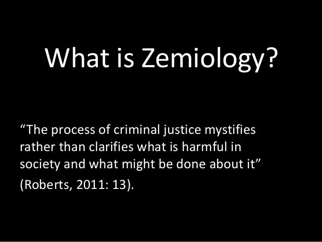 """What is Zemiology? """"The process of criminal justice mystifies rather than clarifies what is harmful in society and what mi..."""