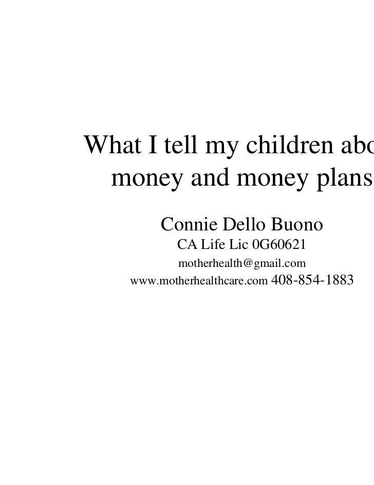What I tell my children about money and money plans         Connie Dello Buono           CA Life Lic 0G60621           mot...