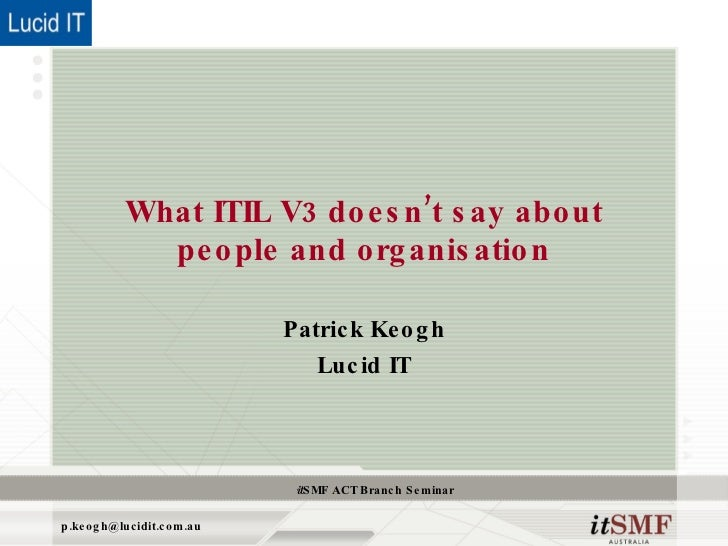 What ITIL V3 doesn't say aboutpeople and organisation<br />Patrick Keogh<br />Lucid IT<br />