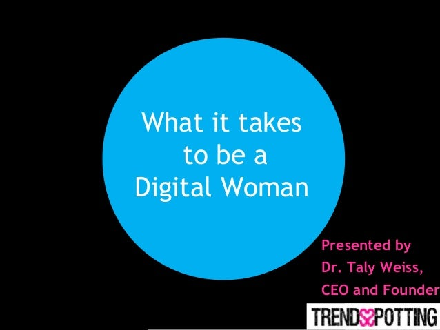 What it takes to be a Digital Woman Presented by Dr. Taly Weiss, CEO and Founder