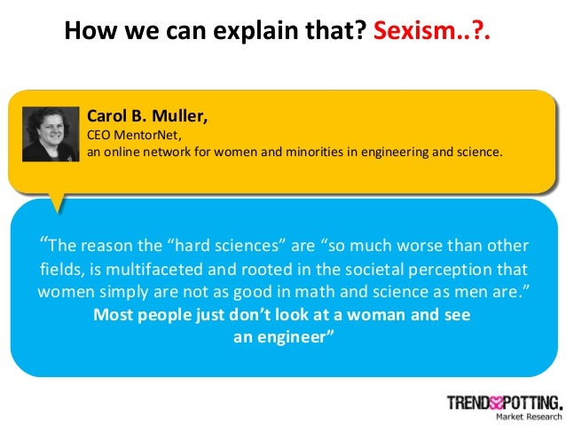 """How we can explain that? Sexism..?. """"The reason the """"hard sciences"""" are """"so much worse than other fields, is multifaceted ..."""