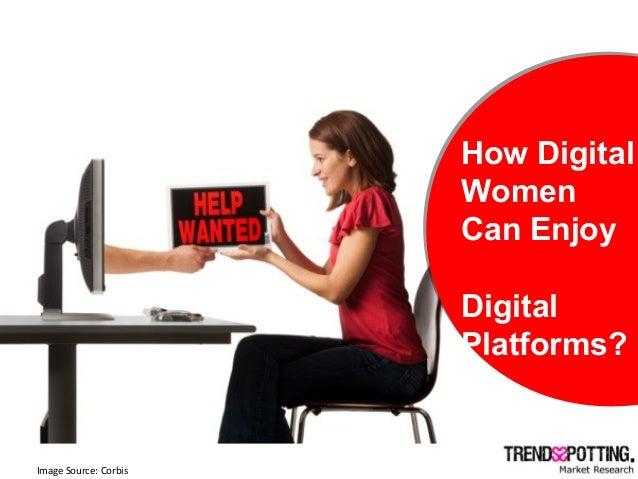 Image Source: Corbis How Digital Women Can Enjoy Digital Platforms?. How Digital Women Can Enjoy Digital Platforms?