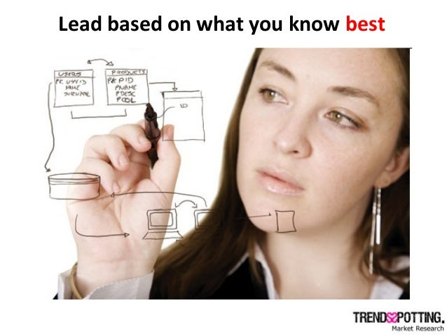 Lead based on what you know best