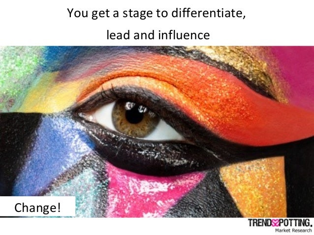 You get a stage to differentiate, lead and influence Change!