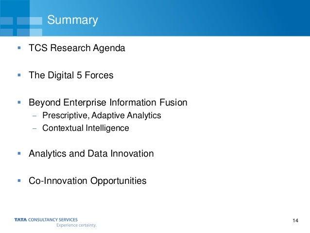 14 Summary  TCS Research Agenda  The Digital 5 Forces  Beyond Enterprise Information Fusion Prescriptive, Adaptive Anal...