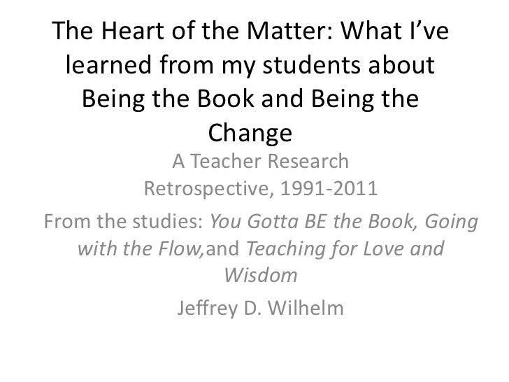 The Heart of the Matter: What I've learned from my students about Being the Book and Being the Change<br />A Teacher Resea...