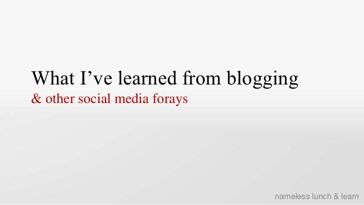 What I've learned from blogging & other social media forays<br />nameless lunch & learn<br />