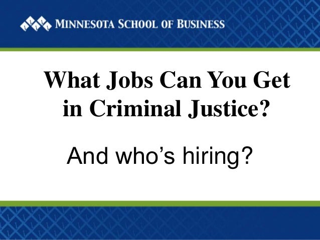 What Jobs Can You Get in Criminal Justice? And who's hiring?