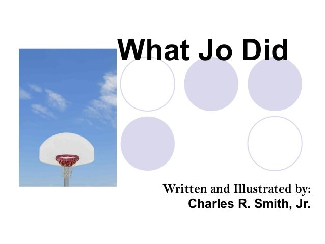 What Jo Did Written and Illustrated by: Charles R. Smith, Jr.