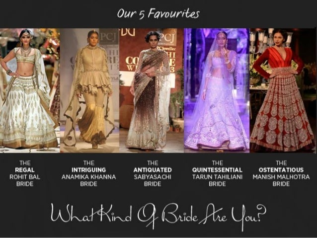 What Kind of Bride Are You? The PCJ Delhi Couture Week 2013 just got over following the India Bridal Fashion Week. Here's ...